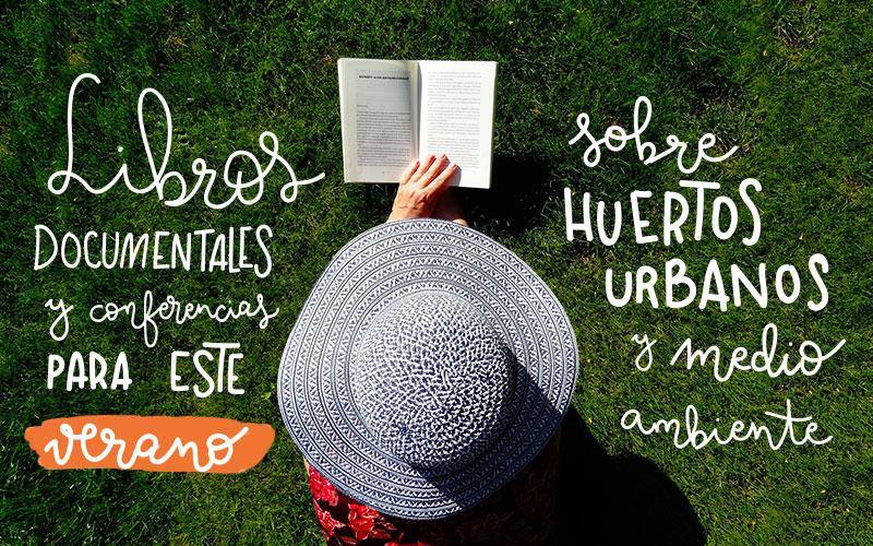 Libros, documentales y conferencias TED sobre huertos urbanos y sostenibilidad